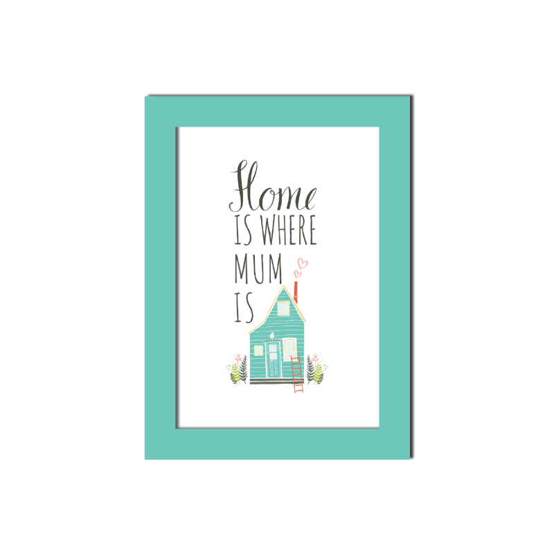 Home is Where Mum is - Wall Art